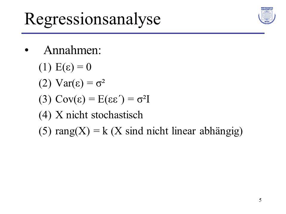 5 Regressionsanalyse Annahmen: (1)E(ε) = 0 (2)Var(ε) = σ² (3)Cov(ε) = E(εε´) = σ²I (4)X nicht stochastisch (5)rang(X) = k (X sind nicht linear abhängig)
