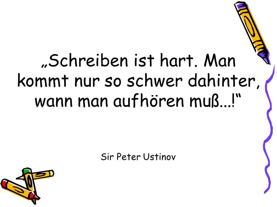 Schreiben ist hart. Man kommt nur so schwer dahinter, wann man aufhören muß...! Sir Peter Ustinov