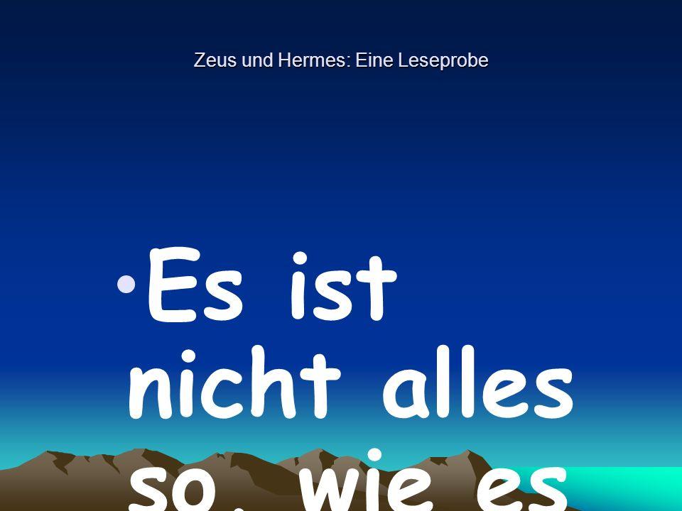 Zeus und Hermes: Eine Leseprobe Es ist nicht alles so, wie es scheint...