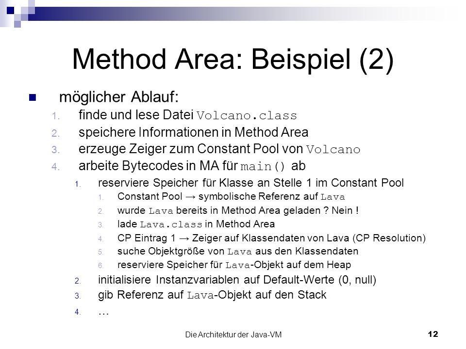 Die Architektur der Java-VM12 Method Area: Beispiel (2) möglicher Ablauf: 1. finde und lese Datei Volcano.class 2. speichere Informationen in Method A