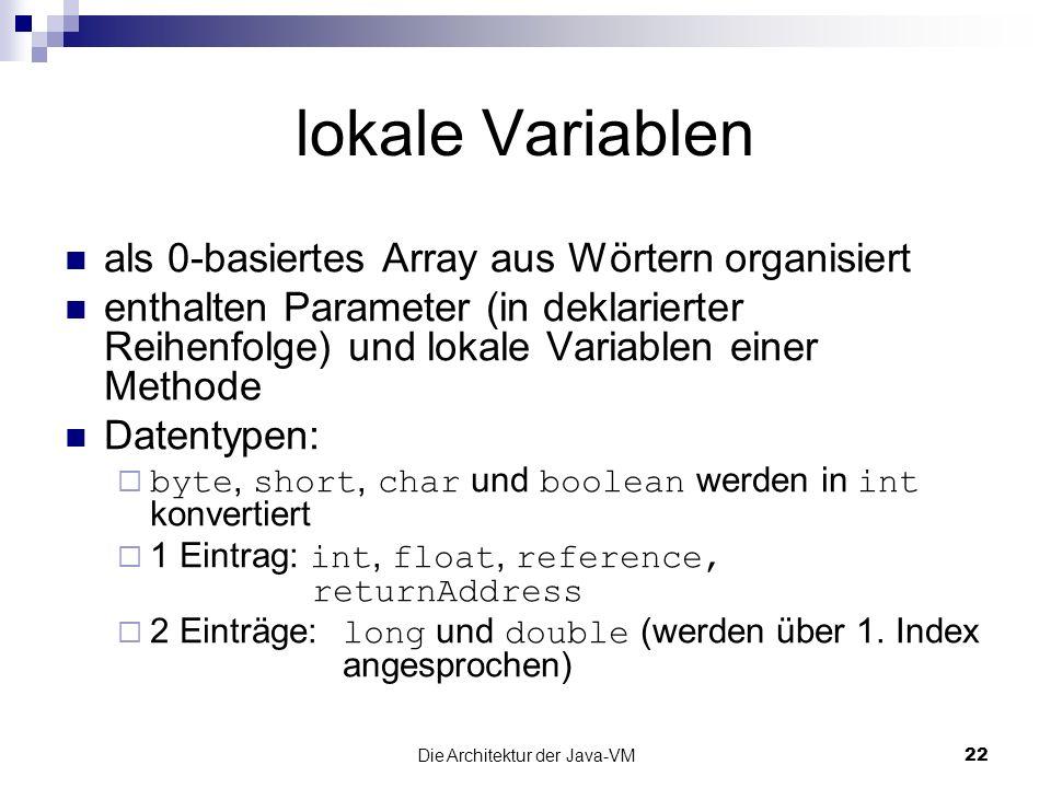 Die Architektur der Java-VM22 lokale Variablen als 0-basiertes Array aus Wörtern organisiert enthalten Parameter (in deklarierter Reihenfolge) und lok