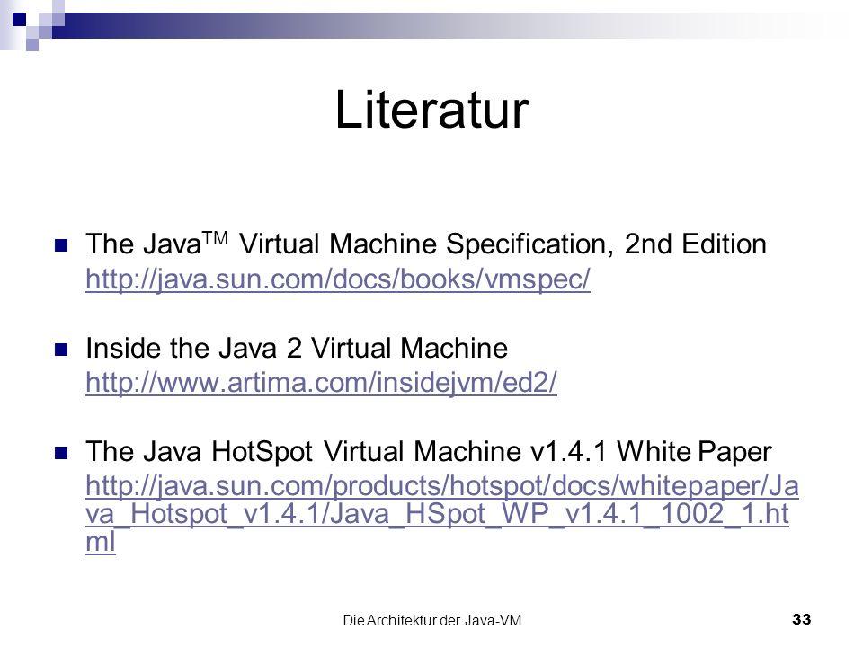 Die Architektur der Java-VM33 Literatur The Java TM Virtual Machine Specification, 2nd Edition http://java.sun.com/docs/books/vmspec/ Inside the Java