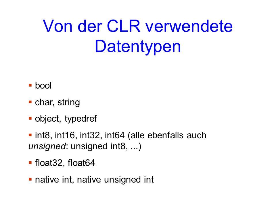 Von der CLR verwendete Datentypen bool char, string object, typedref int8, int16, int32, int64 (alle ebenfalls auch unsigned: unsigned int8,...) float
