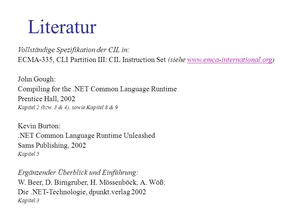Literatur Vollständige Spezifikation der CIL in: ECMA-335, CLI Partition III: CIL Instruction Set (siehe   John Gough: Compiling for the.NET Common Language Runtime Prentice Hall, 2002 Kapitel 2 (bzw.