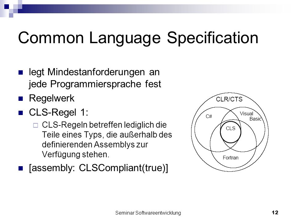 Seminar Softwareentwicklung12 Common Language Specification legt Mindestanforderungen an jede Programmiersprache fest Regelwerk CLS-Regel 1: CLS-Regel