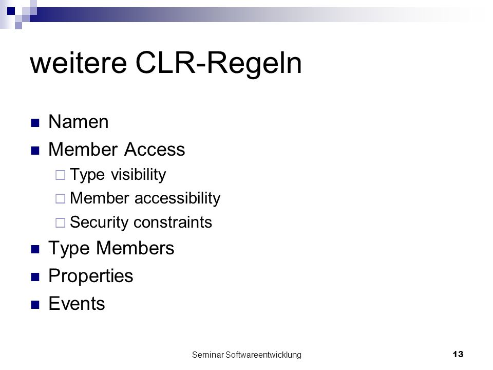 Seminar Softwareentwicklung13 weitere CLR-Regeln Namen Member Access Type visibility Member accessibility Security constraints Type Members Properties Events