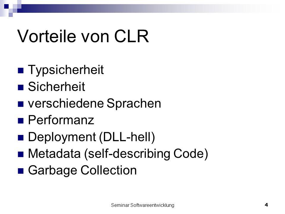 Seminar Softwareentwicklung4 Vorteile von CLR Typsicherheit Sicherheit verschiedene Sprachen Performanz Deployment (DLL-hell) Metadata (self-describing Code) Garbage Collection