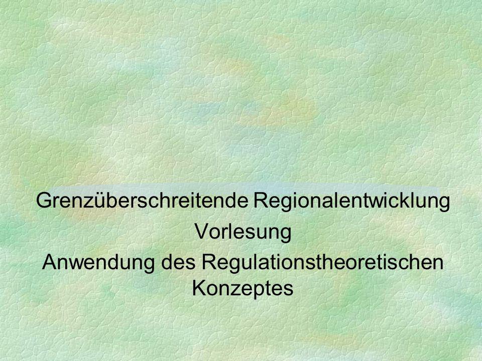 Grenzüberschreitende Regionalentwicklung Vorlesung Anwendung des Regulationstheoretischen Konzeptes