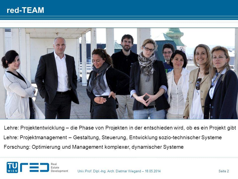 Seite 2 Univ.Prof. Dipl.-Ing. Arch. Dietmar Wiegand – 18.05.2014 red-TEAM Lehre: Projektentwicklung – die Phase von Projekten in der entschieden wird,