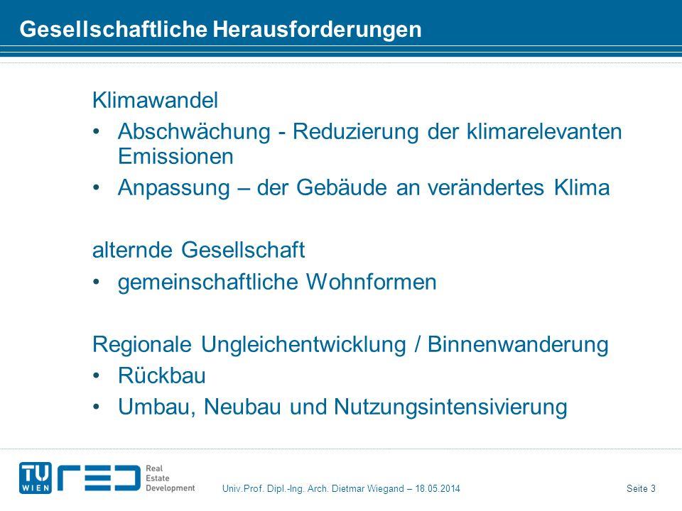 Seite 3 Univ.Prof. Dipl.-Ing. Arch. Dietmar Wiegand – 18.05.2014 Gesellschaftliche Herausforderungen Klimawandel Abschwächung - Reduzierung der klimar
