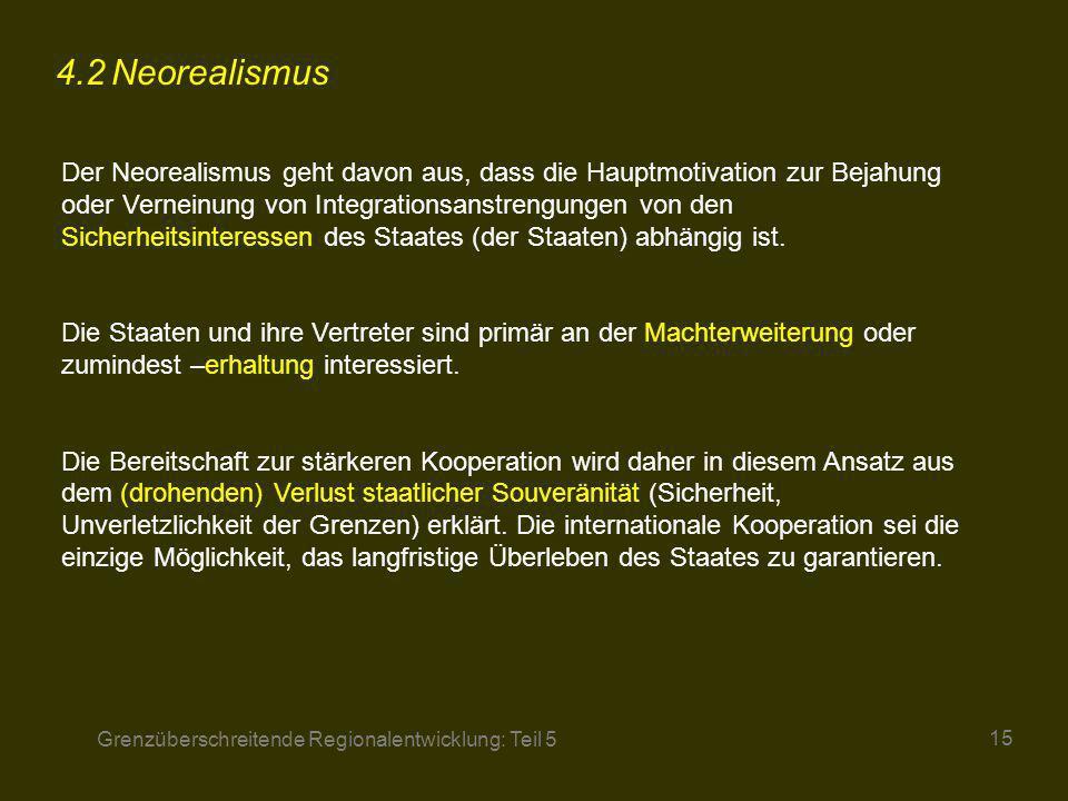 Grenzüberschreitende Regionalentwicklung: Teil 5 15 4.2Neorealismus Der Neorealismus geht davon aus, dass die Hauptmotivation zur Bejahung oder Vernei
