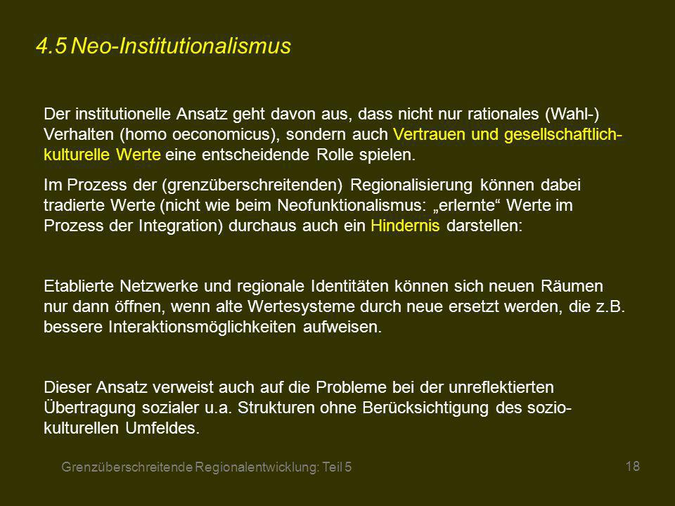 Grenzüberschreitende Regionalentwicklung: Teil 5 18 4.5Neo-Institutionalismus Der institutionelle Ansatz geht davon aus, dass nicht nur rationales (Wa