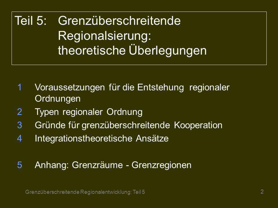 Grenzüberschreitende Regionalentwicklung: Teil 5 13 In der Politikwissenschaft werden eine Reihe von Theorien zur internationalen Kooperation unter dem Titel der Integration diskutiert.