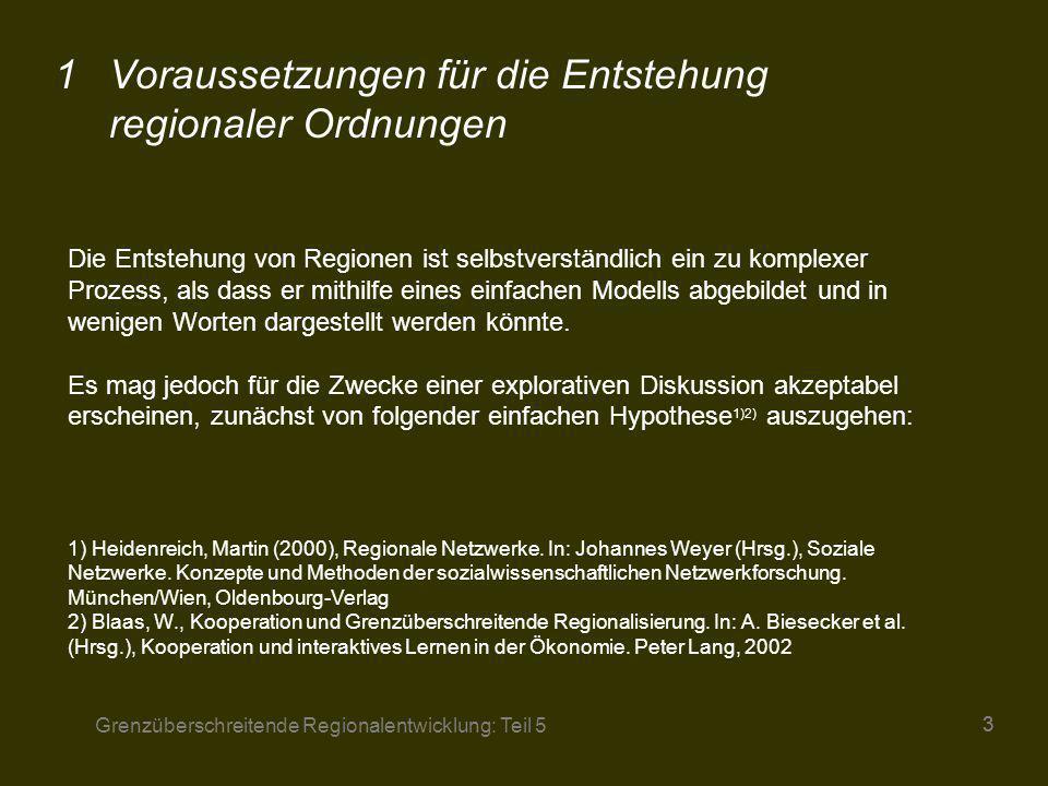 Grenzüberschreitende Regionalentwicklung: Teil 5 33 Die Entstehung von Regionen ist selbstverständlich ein zu komplexer Prozess, als dass er mithilfe