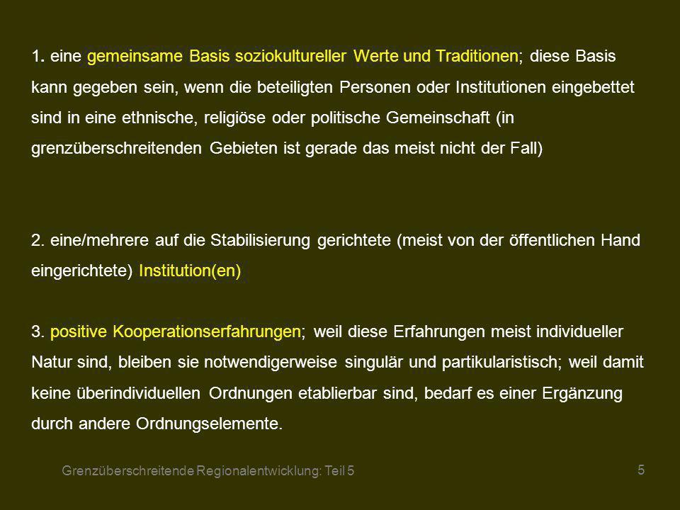 Grenzüberschreitende Regionalentwicklung: Teil 5 5 1. eine gemeinsame Basis soziokultureller Werte und Traditionen; diese Basis kann gegeben sein, wen