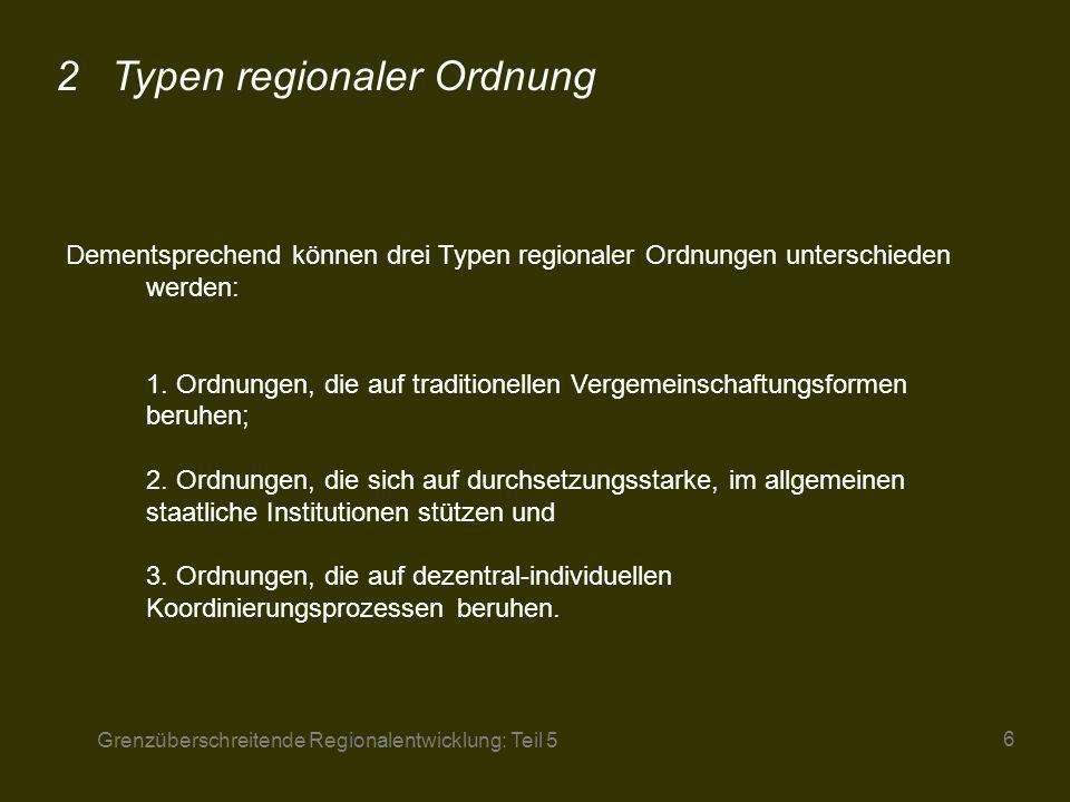 Grenzüberschreitende Regionalentwicklung: Teil 5 7 Bei geografischen Räumen, die sich über Staatsgrenzen hinaus erstrecken, sind zunächst einmal keine dieser Vertrauensgrundlagen gegeben, zumindest solange, als es sich bei der Staatsgrenze um eine wesentliche Barriere für wirtschaftliche und kulturelle Interaktionen handelt.