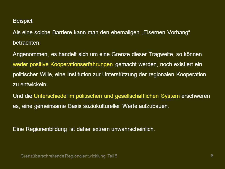 Grenzüberschreitende Regionalentwicklung: Teil 5 8 Beispiel: Als eine solche Barriere kann man den ehemaligen Eisernen Vorhang betrachten. Angenommen,