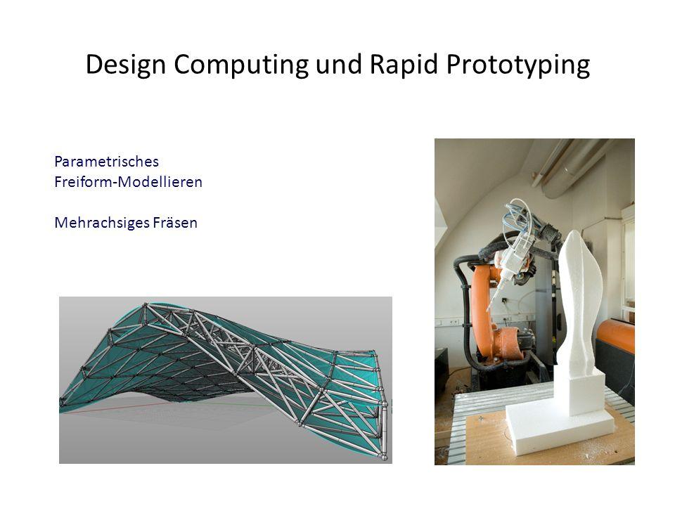 Design Computing und Rapid Prototyping Parametrisches Freiform-Modellieren Mehrachsiges Fräsen