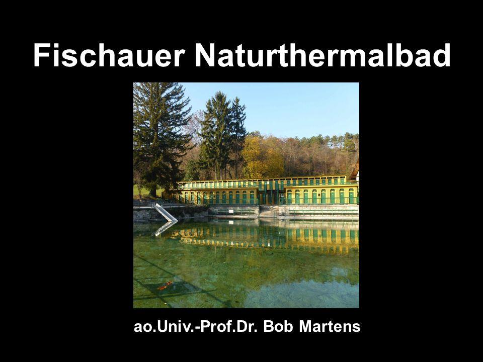 Fischauer Naturthermalbad ao.Univ.-Prof.Dr. Bob Martens