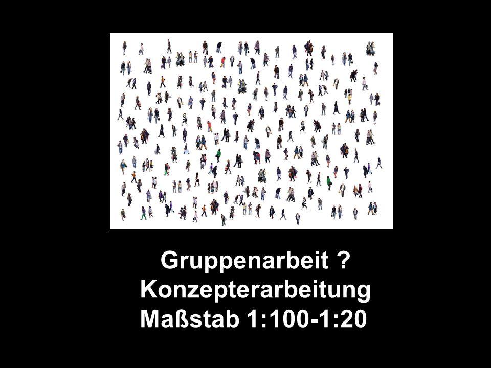 Gruppenarbeit Konzepterarbeitung Maßstab 1:100-1:20