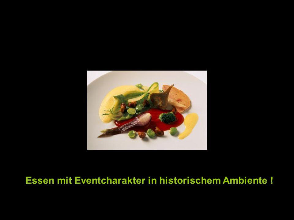 Essen mit Eventcharakter in historischem Ambiente !