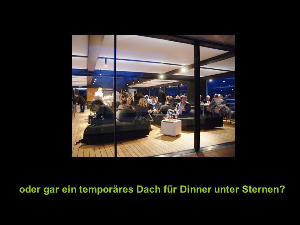 oder gar ein temporäres Dach für Dinner unter Sternen