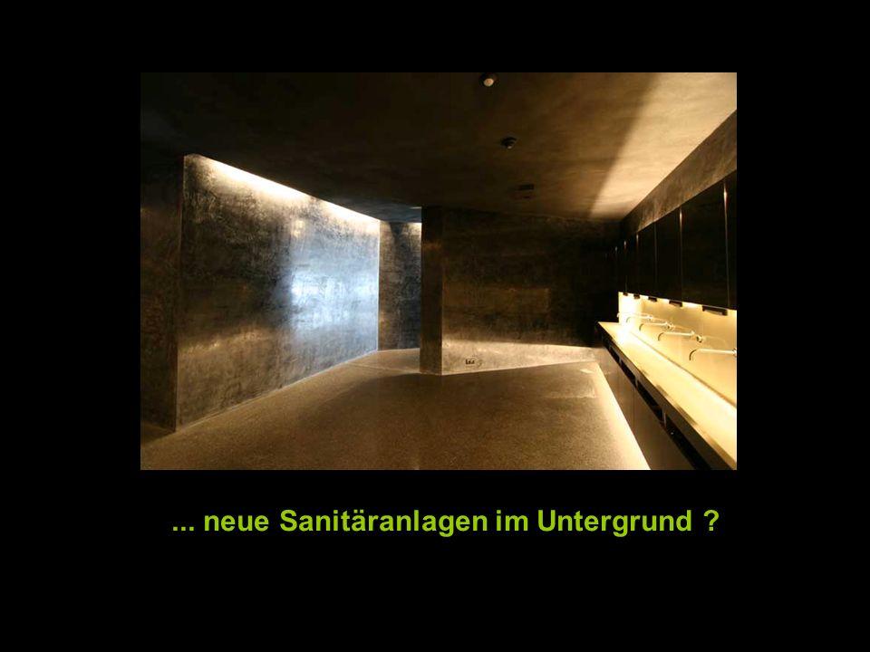 ... neue Sanitäranlagen im Untergrund