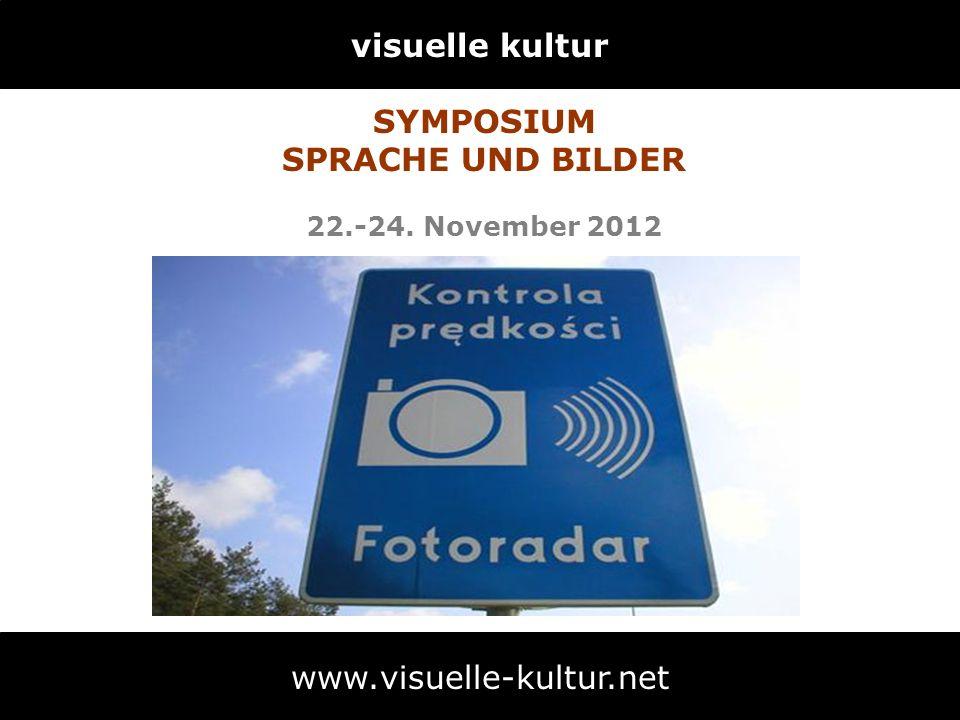 visuelle kultur www.visuelle-kultur.net SYMPOSIUM SPRACHE UND BILDER 22.-24. November 2012