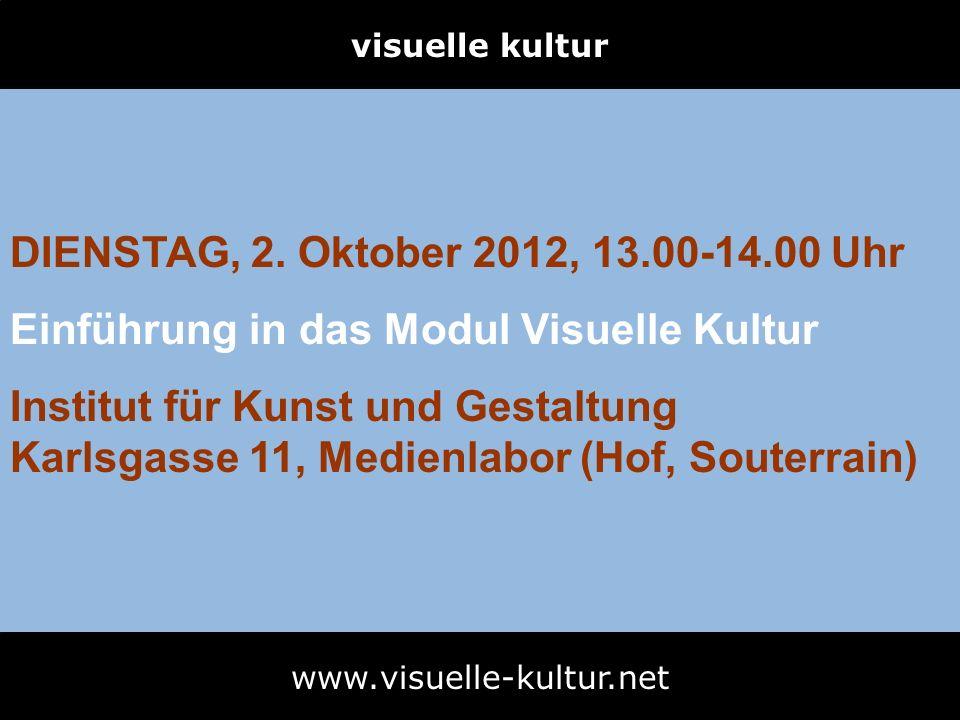 visuelle kultur www.visuelle-kultur.net DIENSTAG, 2. Oktober 2012, 13.00-14.00 Uhr Einführung in das Modul Visuelle Kultur Institut für Kunst und Gest