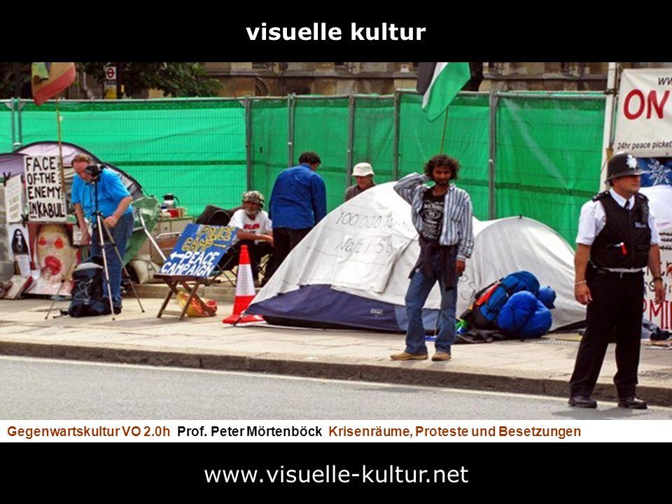 Gegenwartskultur VO 2.0h Prof. Peter Mörtenböck Krisenräume, Proteste und Besetzungen www.visuelle-kultur.net visuelle kultur