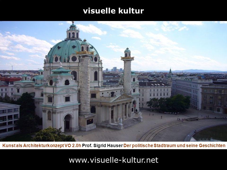 Kunst als Architekturkonzept VO 2.0h Prof. Sigrid Hauser Der politische Stadtraum und seine Geschichten www.visuelle-kultur.net