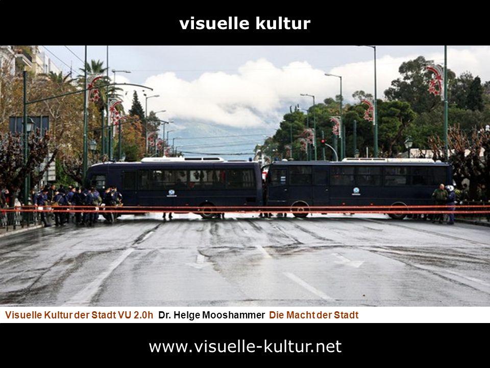 visuelle kultur Visuelle Kultur der Stadt VU 2.0h Dr. Helge Mooshammer Die Macht der Stadt www.visuelle-kultur.net