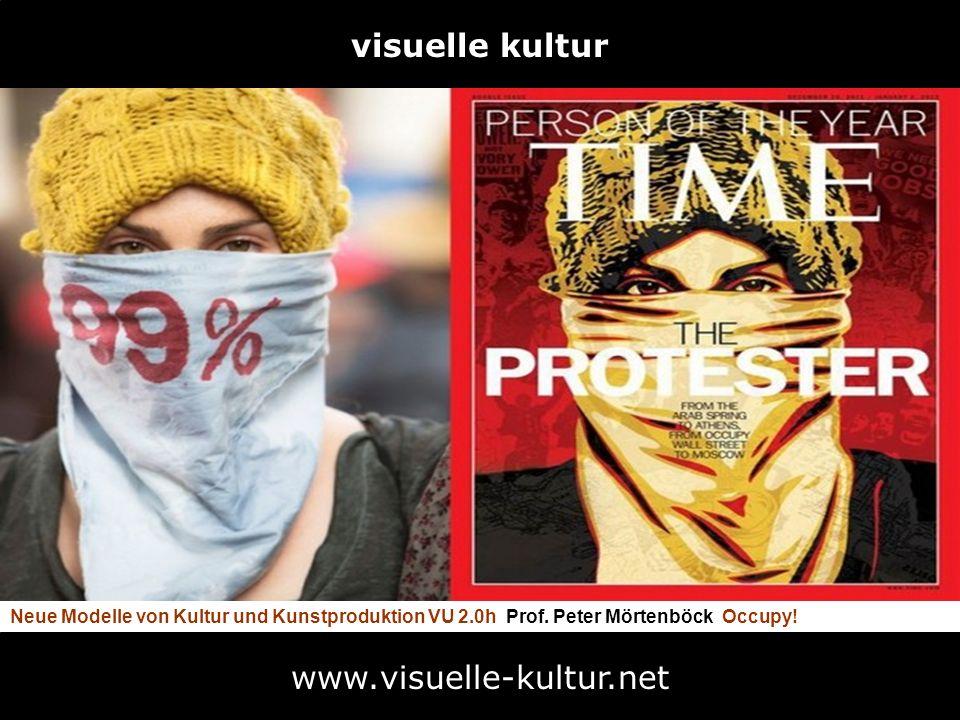 visuelle kultur Neue Modelle von Kultur und Kunstproduktion VU 2.0h Prof. Peter Mörtenböck Occupy! www.visuelle-kultur.net