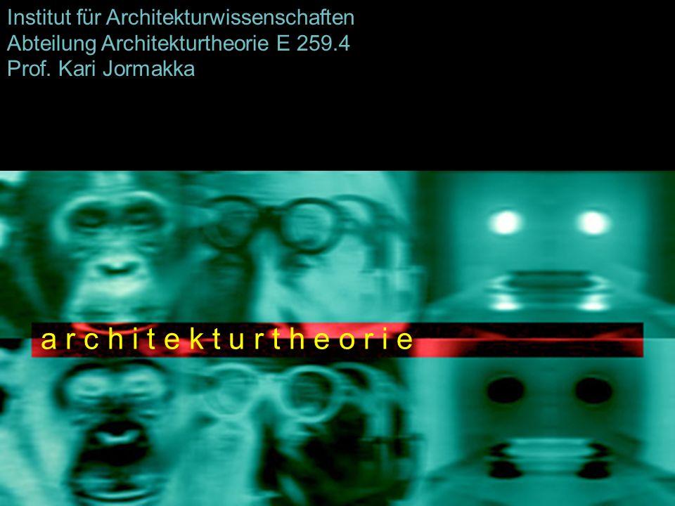 Institut für Architekturwissenschaften Abteilung Architekturtheorie E 259.4 Prof. Kari Jormakka a r c h i t e k t u r t h e o r i e