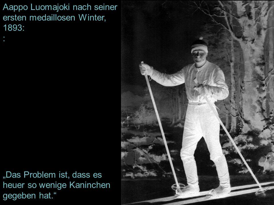 Aappo Luomajoki nach seiner ersten medaillosen Winter, 1893: : Das Problem ist, dass es heuer so wenige Kaninchen gegeben hat.