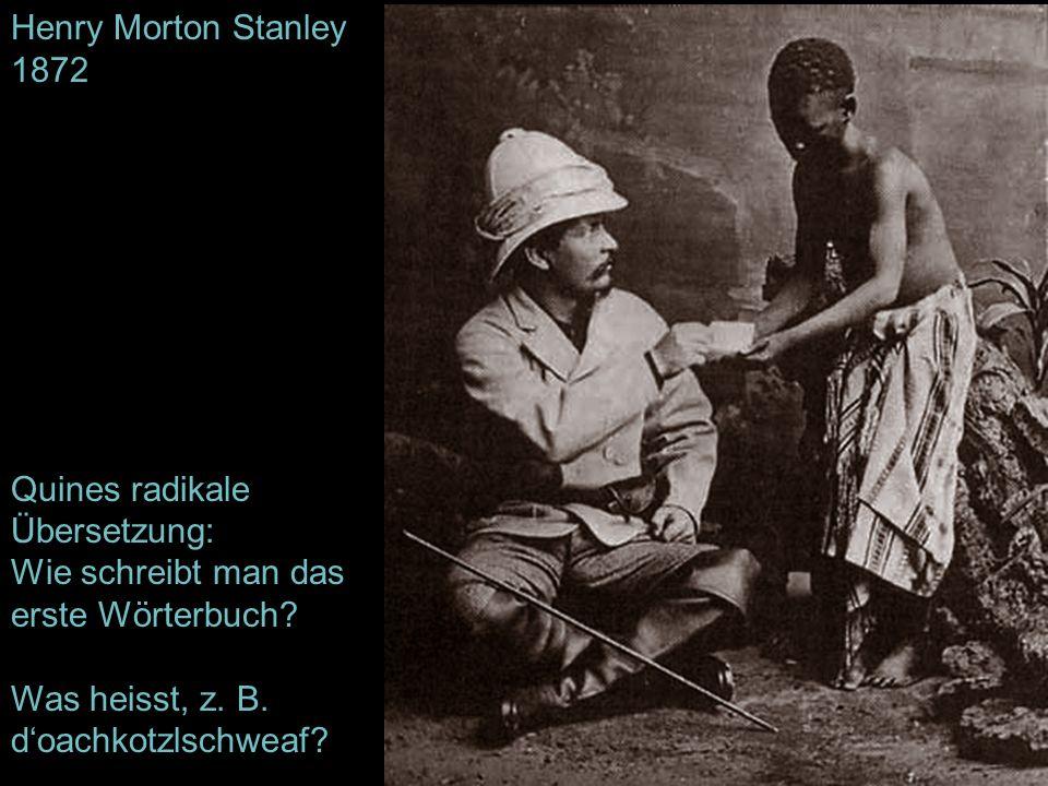 Henry Morton Stanley 1872 Quines radikale Übersetzung: Wie schreibt man das erste Wörterbuch? Was heisst, z. B. doachkotzlschweaf?