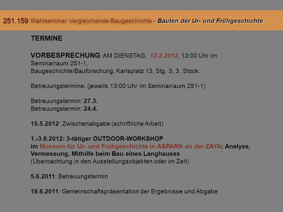 TERMINE VORBESPRECHUNG AM DIENSTAG, 13.3.2012, 13:00 Uhr im Seminarraum 251-1, Baugeschichte/Bauforschung, Karlsplatz 13, Stg.