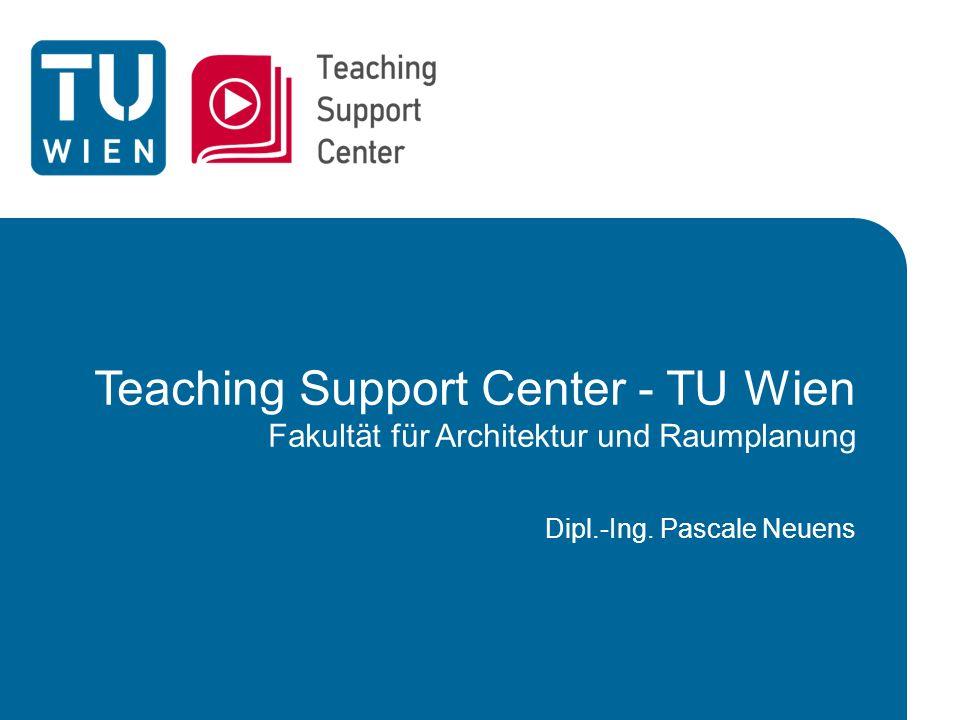 Teaching Support Center - TU Wien Fakultät für Architektur und Raumplanung Dipl.-Ing.