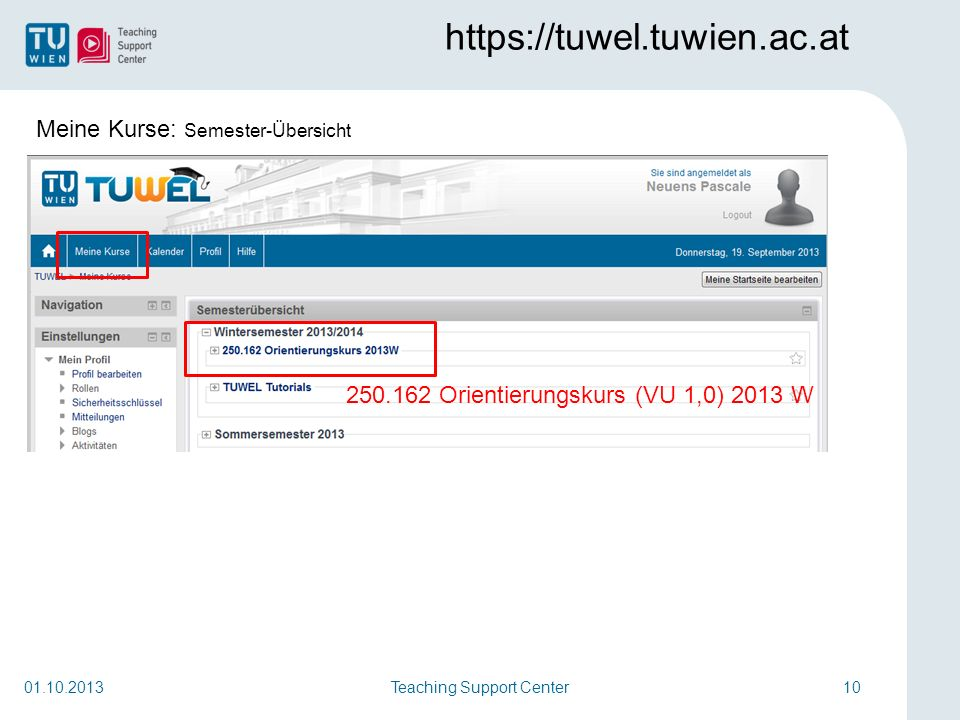 Teaching Support Center10 https://tuwel.tuwien.ac.at 01.10.2013 250.162 Orientierungskurs (VU 1,0) 2013 W Meine Kurse: Semester-Übersicht