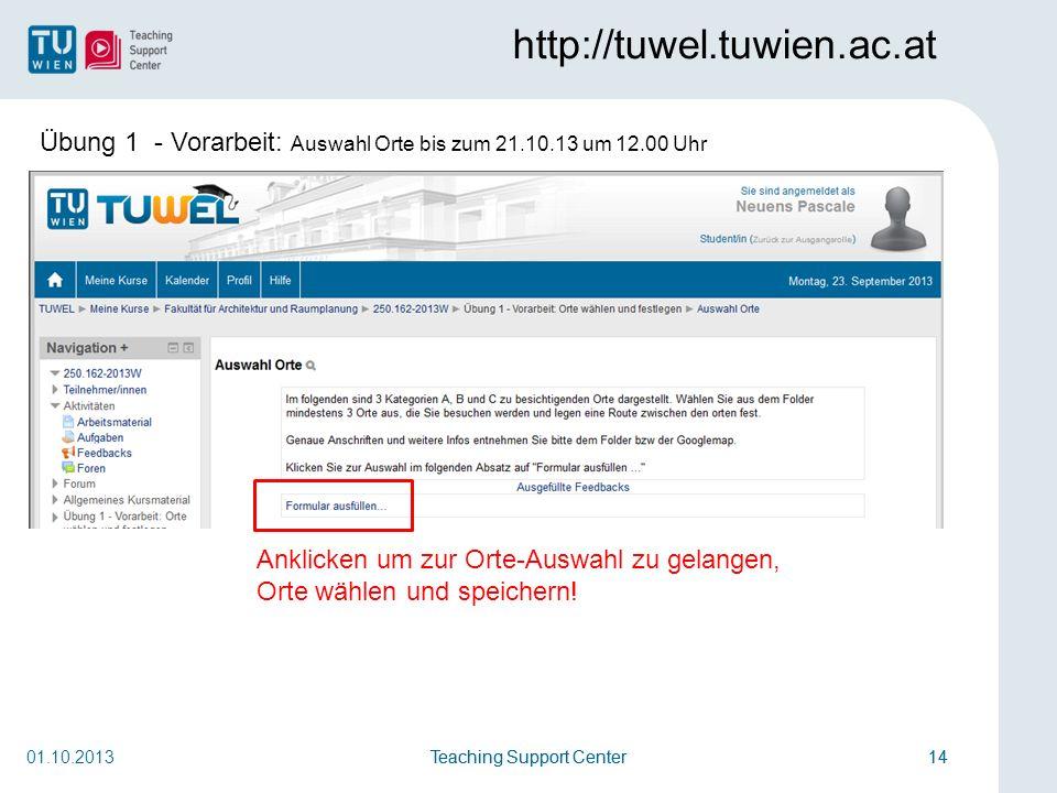 Teaching Support Center14Teaching Support Center14 http://tuwel.tuwien.ac.at 01.10.2013 Anklicken um zur Orte-Auswahl zu gelangen, Orte wählen und speichern.