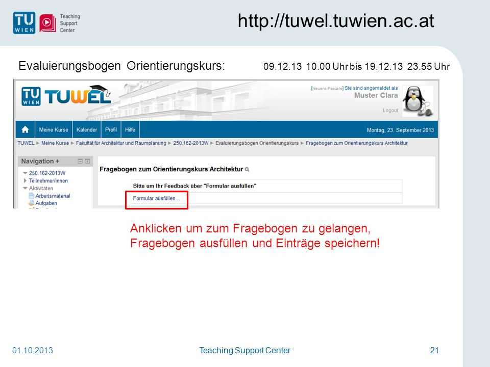 Teaching Support Center21Teaching Support Center21 http://tuwel.tuwien.ac.at 01.10.2013 Anklicken um zum Fragebogen zu gelangen, Fragebogen ausfüllen