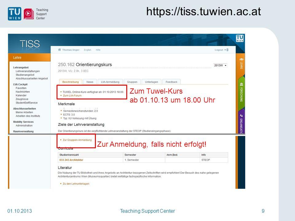Teaching Support Center9 https://tiss.tuwien.ac.at 01.10.2013 Zur Anmeldung, falls nicht erfolgt! Zum Tuwel-Kurs ab 01.10.13 um 18.00 Uhr