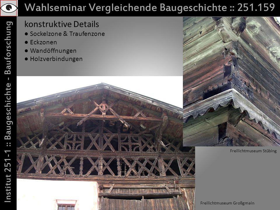 konstruktive Details Sockelzone & Traufenzone Eckzonen Wandöffnungen Holzverbindungen Freilichtmuseum Großgmain Freilichtmuseum Stübing