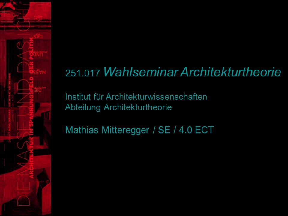 251.017 Wahlseminar Architekturtheorie Institut für Architekturwissenschaften Abteilung Architekturtheorie Mathias Mitteregger / SE / 4.0 ECT