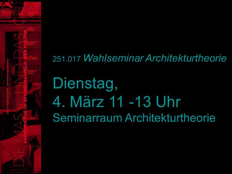 251.017 Wahlseminar Architekturtheorie Dienstag, 4. März 11 -13 Uhr Seminarraum Architekturtheorie