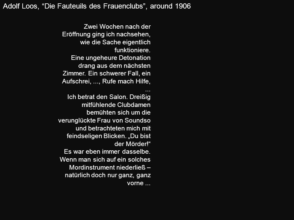 Adolf Loos, Die Fauteuils des Frauenclubs, around 1906 Zwei Wochen nach der Eröffnung ging ich nachsehen, wie die Sache eigentlich funktioniere. Eine