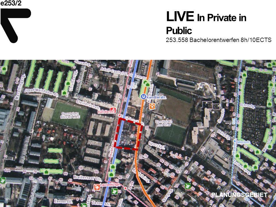 LIVE In Private in Public 253.558 Bachelorentwerfen 8h/10ECTS Kendlerstrasse Huttengasse Steinbruchstrasse GRUNDSTÜCK