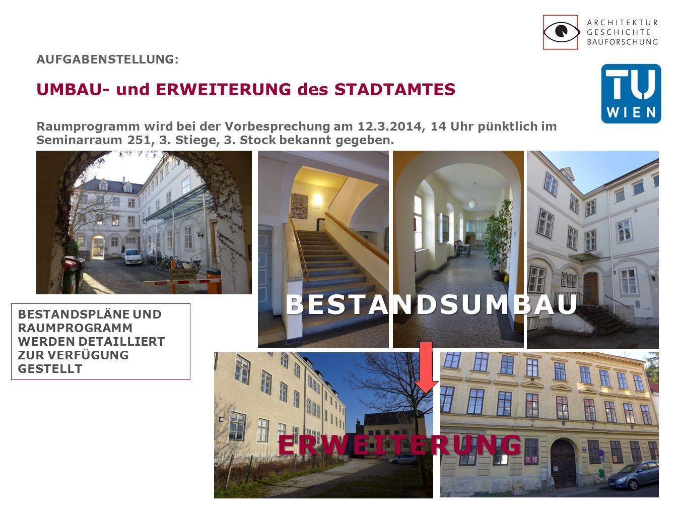 AUFGABENSTELLUNG: UMBAU- und ERWEITERUNG des STADTAMTES Raumprogramm wird bei der Vorbesprechung am 12.3.2014, 14 Uhr pünktlich im Seminarraum 251, 3.