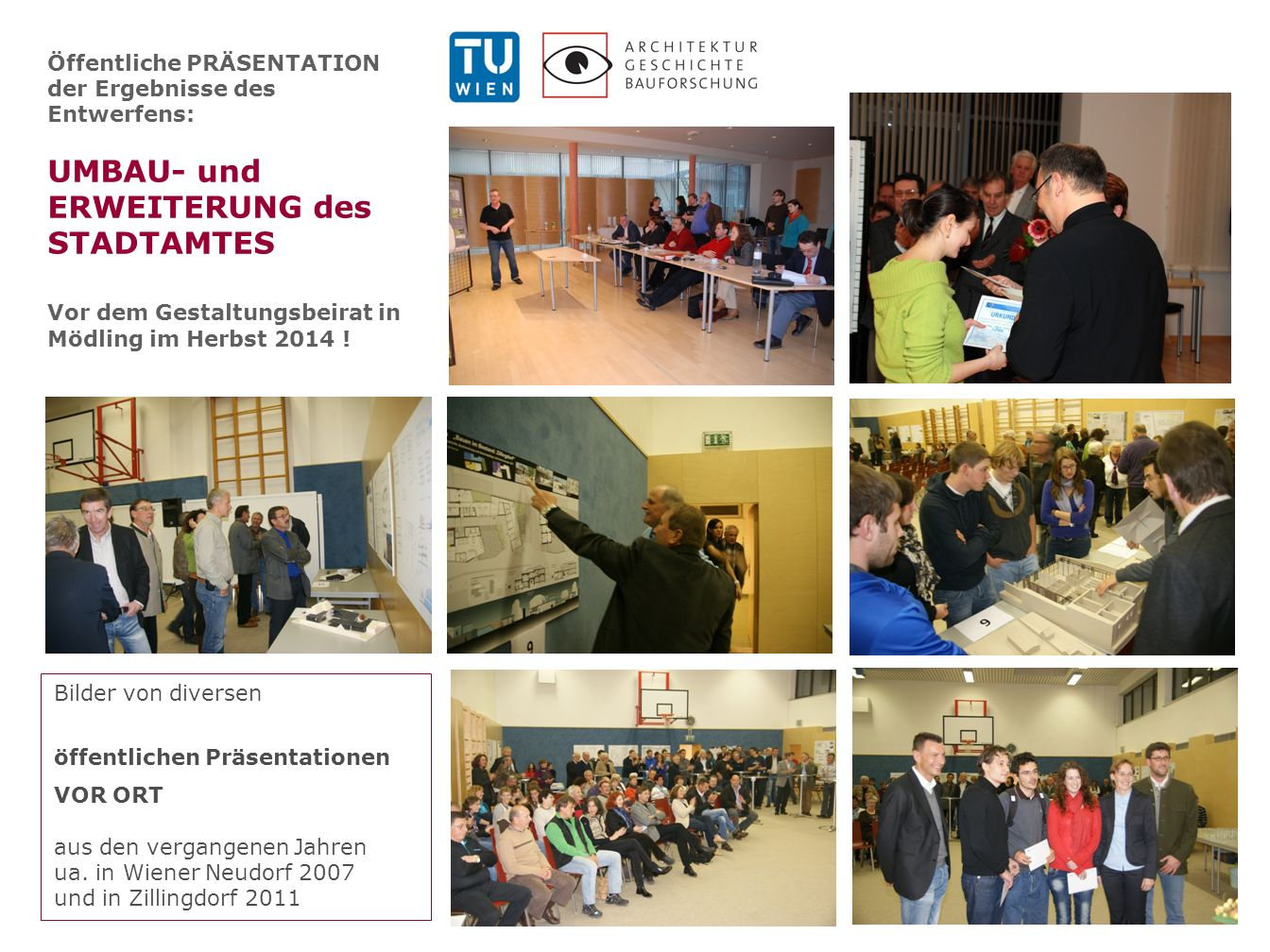 Öffentliche PRÄSENTATION der Ergebnisse des Entwerfens: UMBAU- und ERWEITERUNG des STADTAMTES Vor dem Gestaltungsbeirat in Mödling im Herbst 2014 .