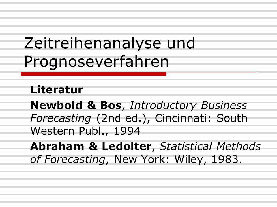 Zeitreihenanalyse und Prognoseverfahren Literatur Newbold & Bos, Introductory Business Forecasting (2nd ed.), Cincinnati: South Western Publ., 1994 Ab